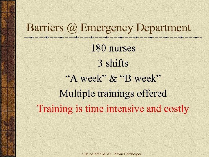 """Barriers @ Emergency Department 180 nurses 3 shifts """"A week"""" & """"B week"""" Multiple"""