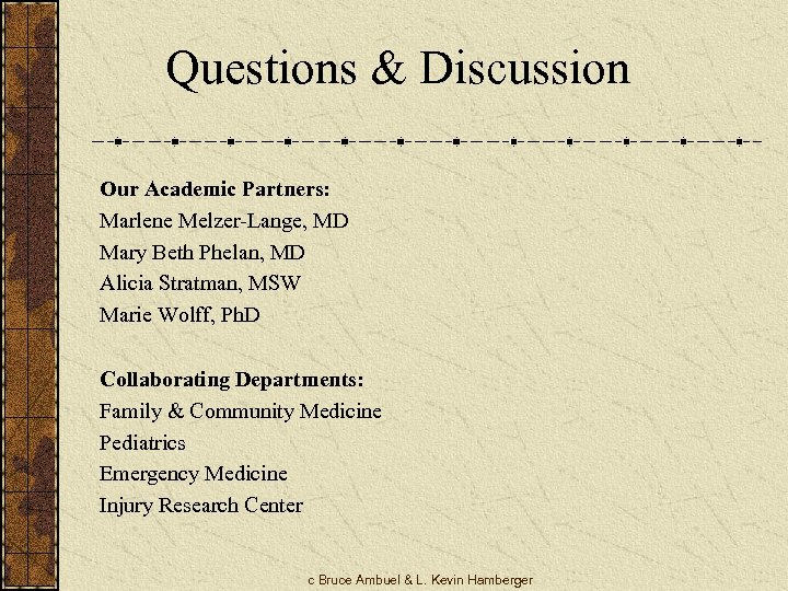 Questions & Discussion Our Academic Partners: Marlene Melzer-Lange, MD Mary Beth Phelan, MD Alicia