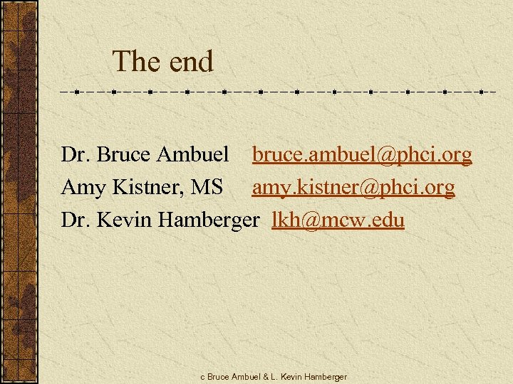 The end Dr. Bruce Ambuel bruce. ambuel@phci. org Amy Kistner, MS amy. kistner@phci. org