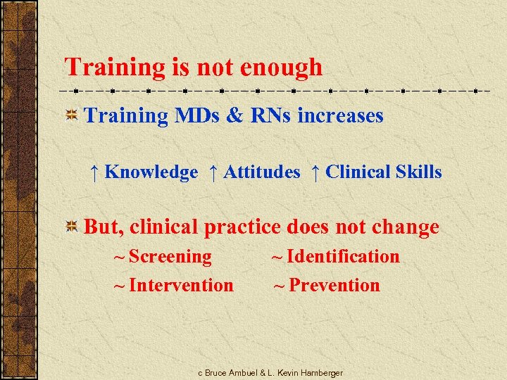 Training is not enough Training MDs & RNs increases ↑ Knowledge ↑ Attitudes ↑