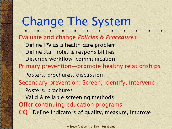 Change The System Evaluate and change Policies & Procedures Define IPV as a health