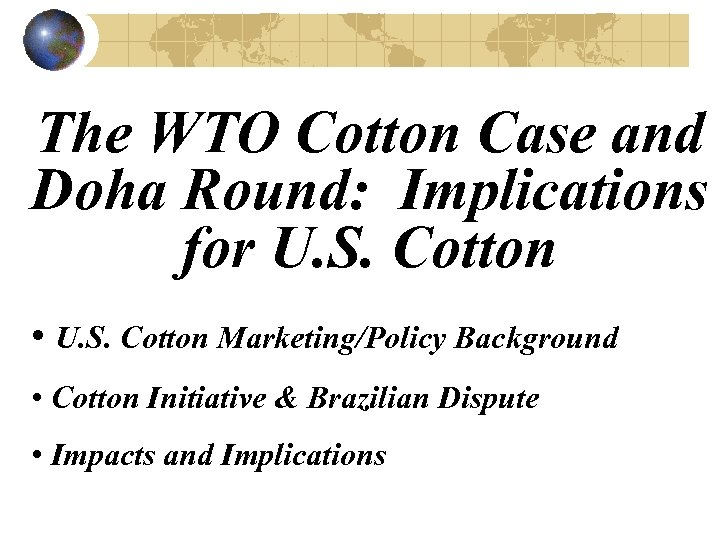 The WTO Cotton Case and Doha Round: Implications for U. S. Cotton • U.