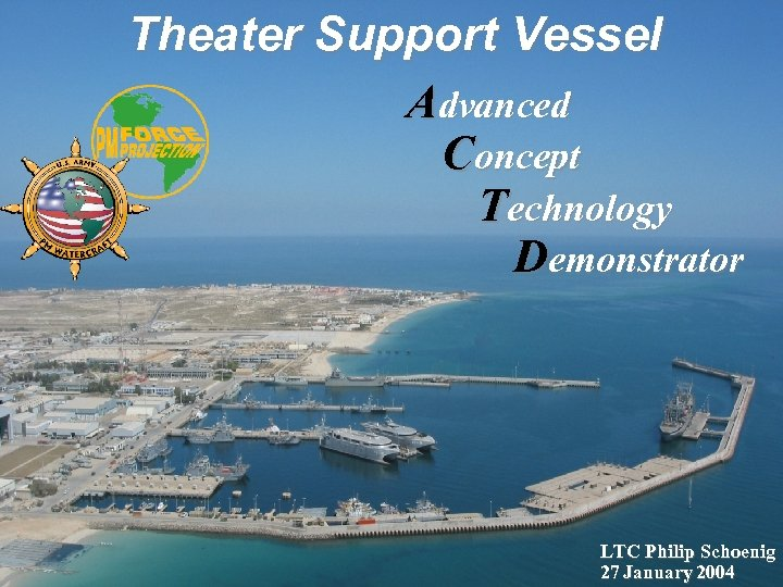 Theater Support Vessel Advanced Concept Technology Demonstrator LTC Philip Schoenig 27 January 2004