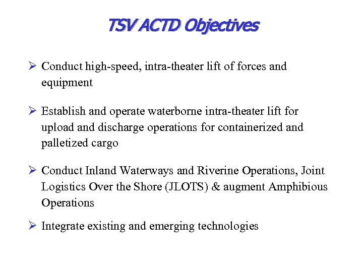 TSV ACTD Objectives Ø Conduct high-speed, intra-theater lift of forces and equipment Ø Establish