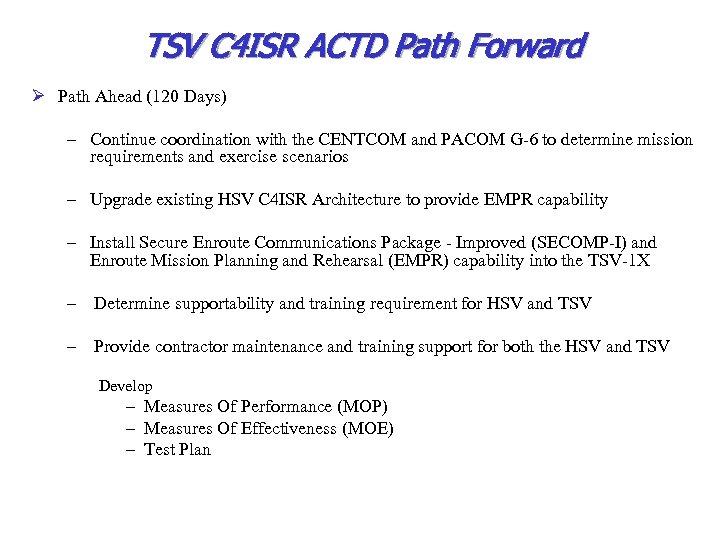TSV C 4 ISR ACTD Path Forward Ø Path Ahead (120 Days) – Continue