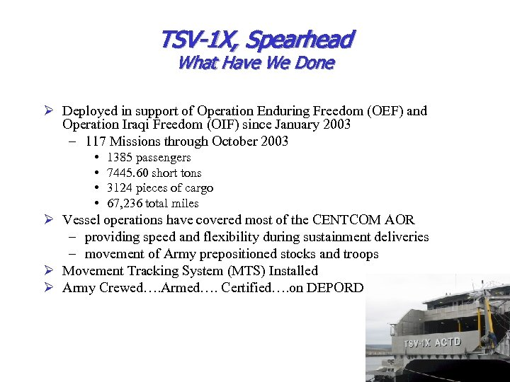 TSV-1 X, Spearhead What Have We Done Ø Deployed in support of Operation Enduring