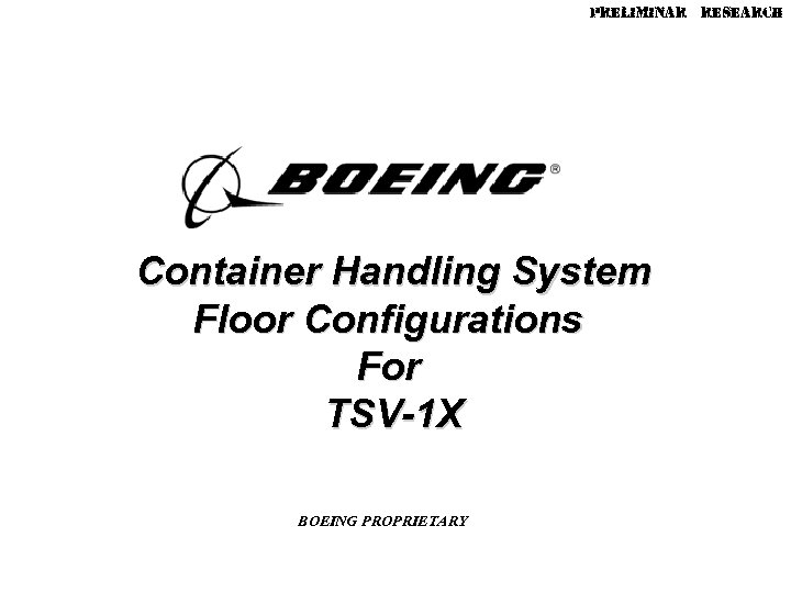 Preliminary Research Container Handling System Floor Configurations For TSV-1 X BOEING PROPRIETARY