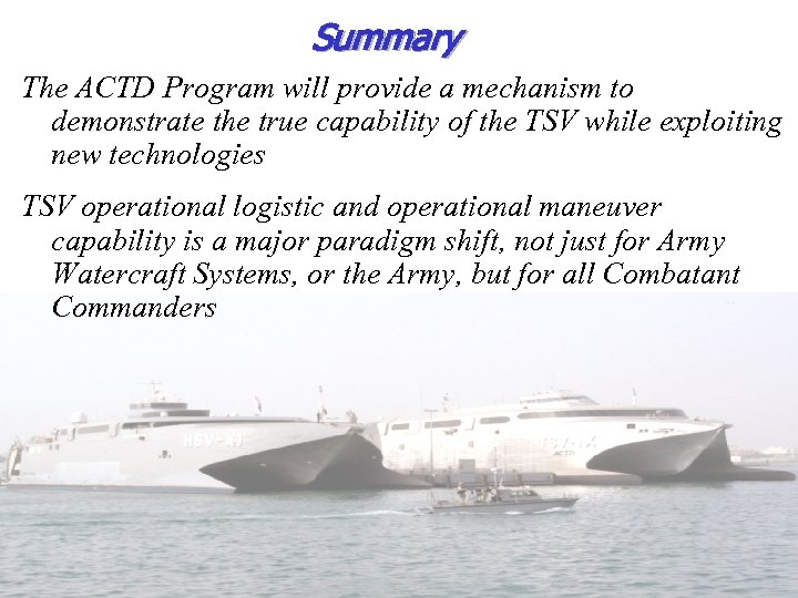 Summary The ACTD Program will provide a mechanism to demonstrate the true capability of