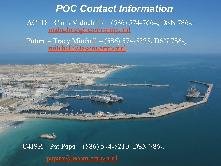 POC Contact Information ACTD – Chris Maluchnik – (586) 574 -7664, DSN 786 -,