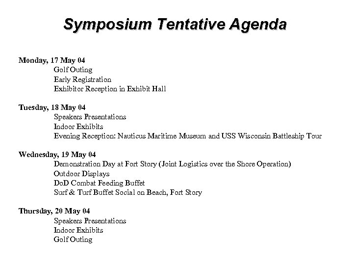 Symposium Tentative Agenda Monday, 17 May 04 Golf Outing Early Registration Exhibitor Reception in
