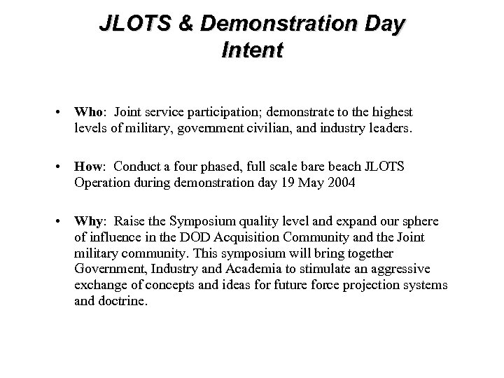 JLOTS & Demonstration Day Intent • Who: Joint service participation; demonstrate to the highest