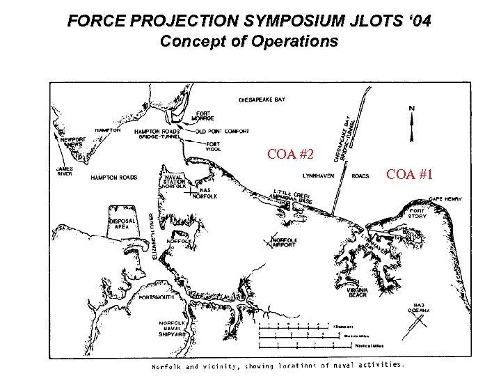 FORCE PROJECTION SYMPOSIUM JLOTS ' 04 Concept of Operations COA #2 COA #1