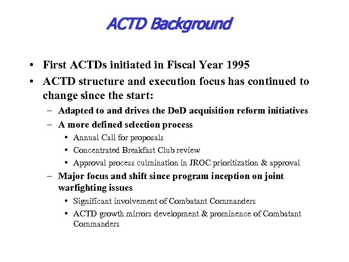 ACTD Background • First ACTDs initiated in Fiscal Year 1995 • ACTD structure and