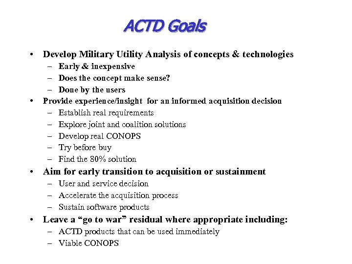 ACTD Goals • Develop Military Utility Analysis of concepts & technologies • – Early