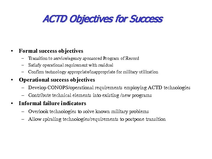 ACTD Objectives for Success • Formal success objectives – Transition to service/agency sponsored Program