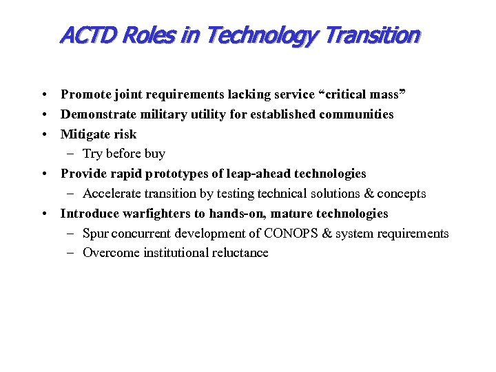 "ACTD Roles in Technology Transition • Promote joint requirements lacking service ""critical mass"" •"