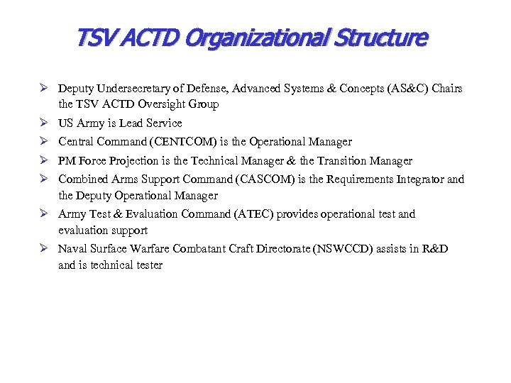 TSV ACTD Organizational Structure Ø Deputy Undersecretary of Defense, Advanced Systems & Concepts (AS&C)