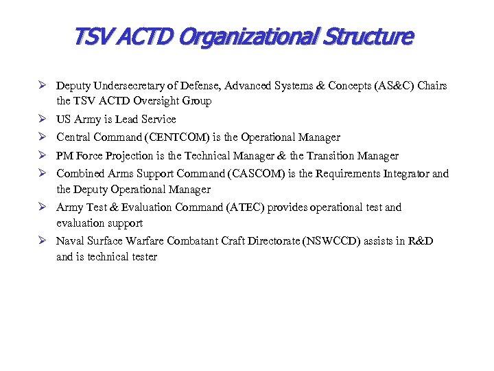 TSV ACTD Organizational Structure Ø Deputy Undersecretary of Defense, Advanced Systems & Concepts (AS&C)