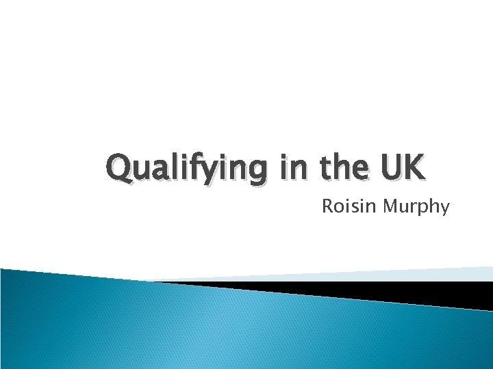 Qualifying in the UK Roisin Murphy