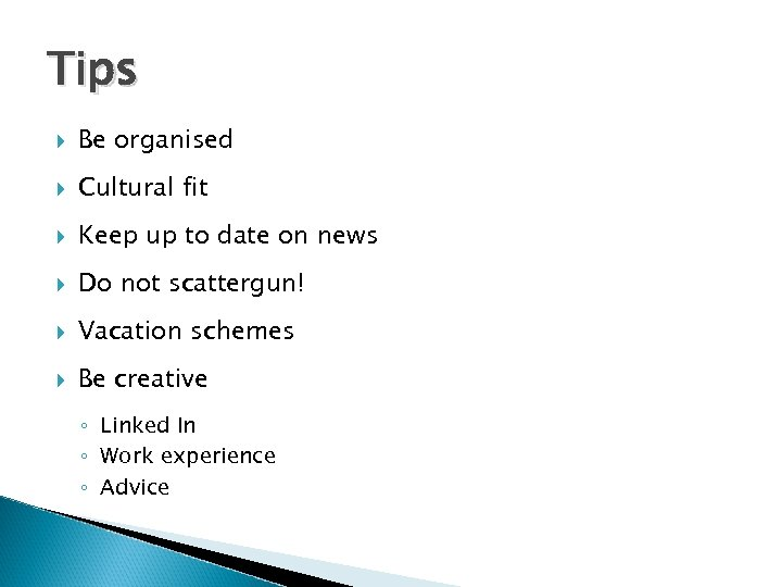 Tips Be organised Cultural fit Keep up to date on news Do not scattergun!