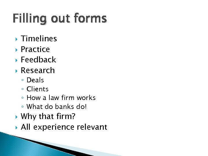 Filling out forms Timelines Practice Feedback Research ◦ ◦ Deals Clients How a law