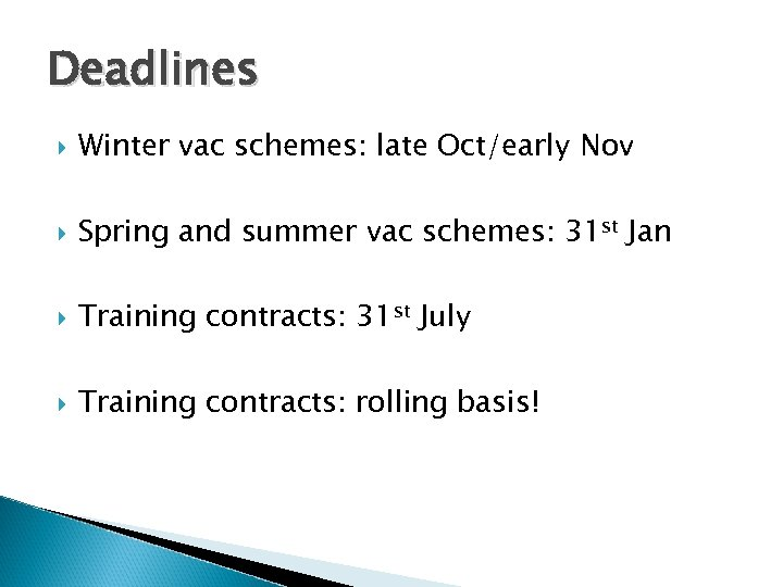 Deadlines Winter vac schemes: late Oct/early Nov Spring and summer vac schemes: 31 st