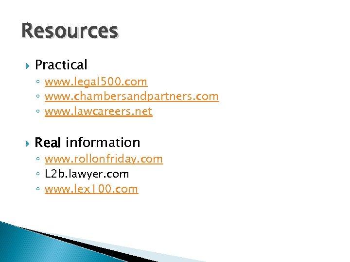 Resources Practical ◦ www. legal 500. com ◦ www. chambersandpartners. com ◦ www. lawcareers.