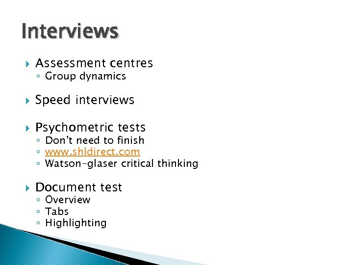 Interviews Assessment centres Speed interviews Psychometric tests Document test ◦ Group dynamics ◦ Don't