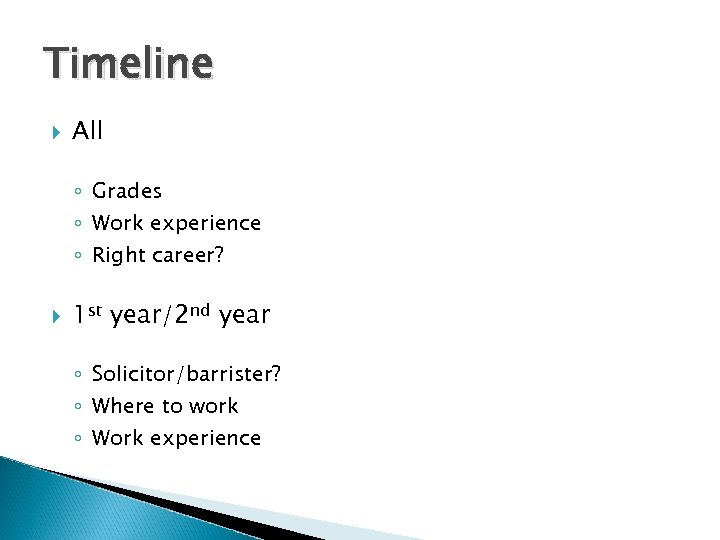 Timeline All ◦ Grades ◦ Work experience ◦ Right career? 1 st year/2 nd