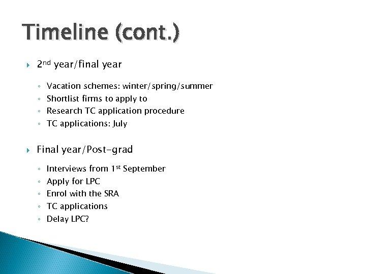 Timeline (cont. ) 2 nd year/final year ◦ ◦ Vacation schemes: winter/spring/summer Shortlist firms
