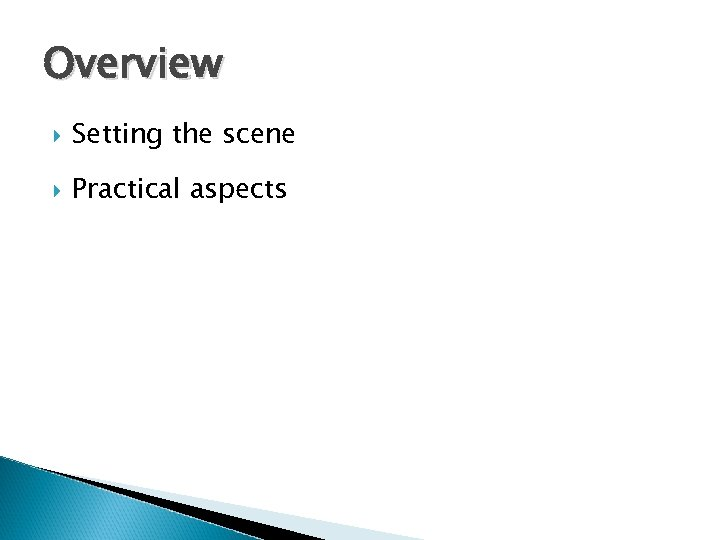 Overview Setting the scene Practical aspects