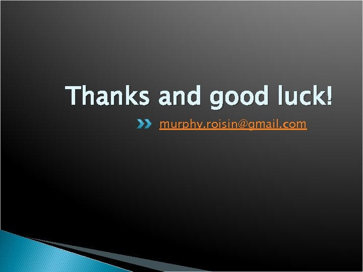 Thanks and good luck! murphy. roisin@gmail. com