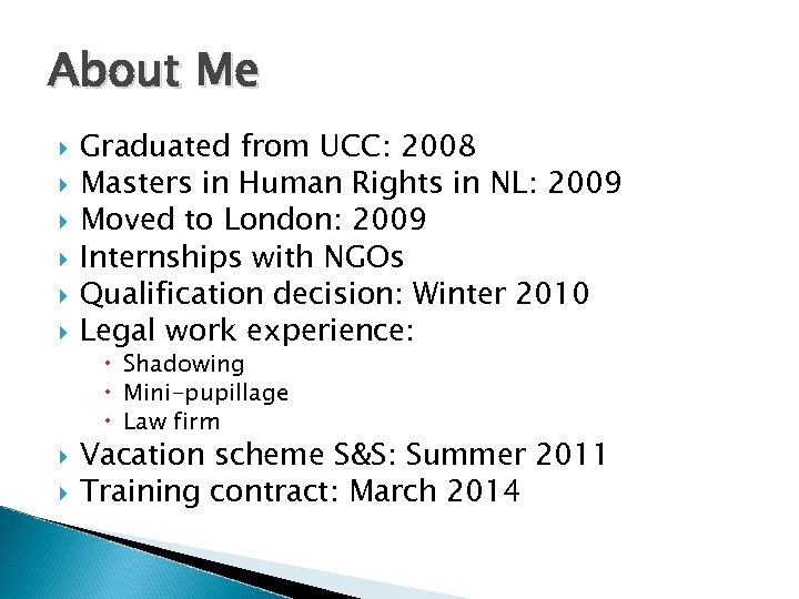 About Me Graduated from UCC: 2008 Masters in Human Rights in NL: 2009 Moved
