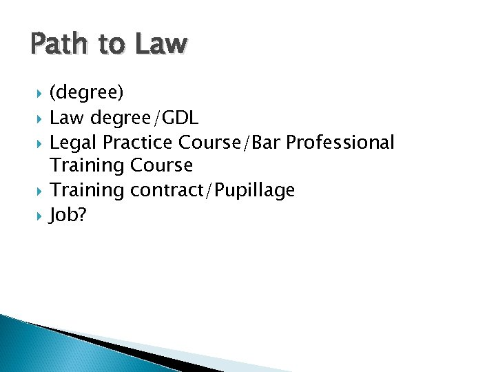 Path to Law (degree) Law degree/GDL Legal Practice Course/Bar Professional Training Course Training contract/Pupillage
