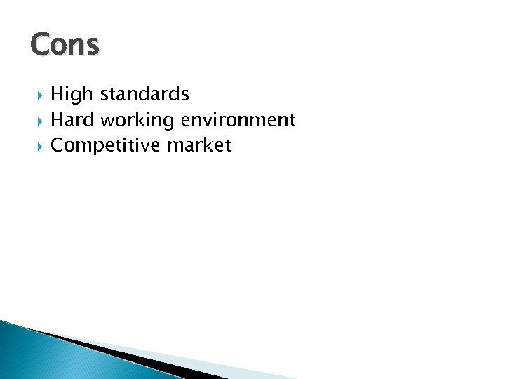 Cons High standards Hard working environment Competitive market