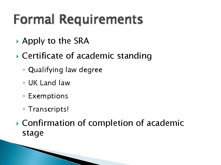 Formal Requirements Apply to the SRA Certificate of academic standing ◦ Qualifying law degree