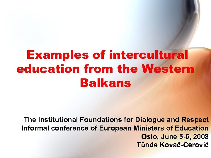 Examples of intercultural education from the Western Balkans The Institutional Foundations for Dialogue and
