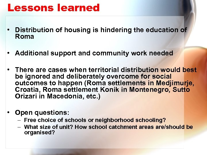 Lessons learned • Distribution of housing is hindering the education of Roma • Additional