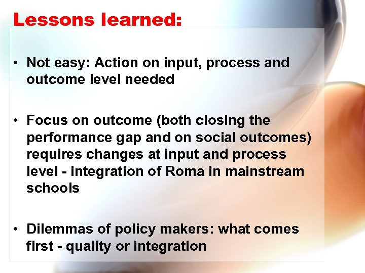 Lessons learned: • Not easy: Action on input, process and outcome level needed •