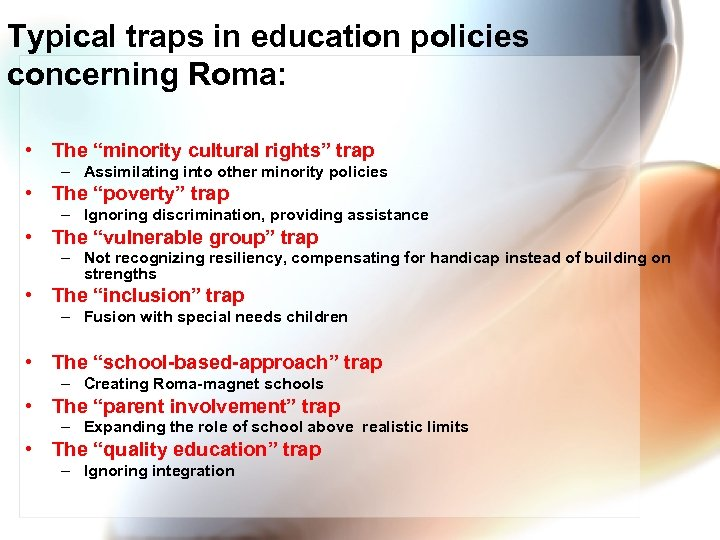 """Typical traps in education policies concerning Roma: • The """"minority cultural rights"""" trap –"""