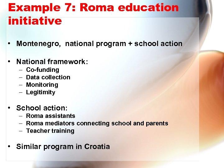 Example 7: Roma education initiative • Montenegro, national program + school action • National