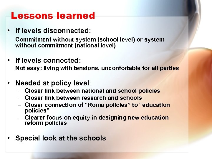 Lessons learned • If levels disconnected: Commitment without system (school level) or system without