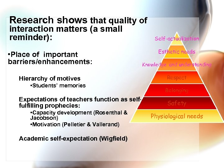 Research shows that quality of interaction matters (a small reminder): Self-actualization Esthetic needs •