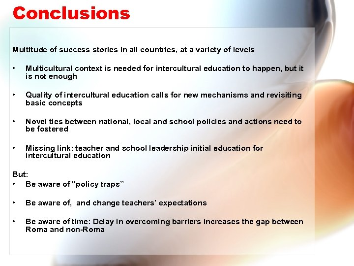 Conclusions Multitude of success stories in all countries, at a variety of levels •