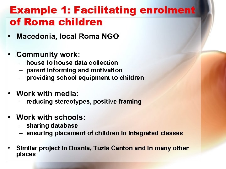 Example 1: Facilitating enrolment of Roma children • Macedonia, local Roma NGO • Community