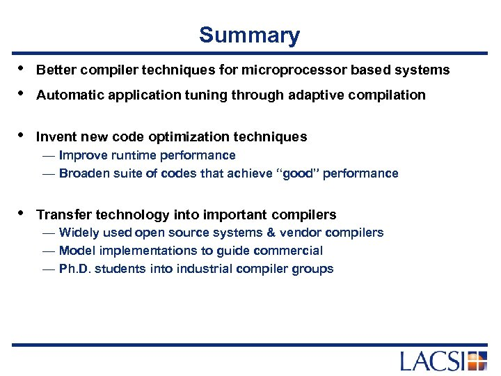 Summary • • Better compiler techniques for microprocessor based systems • Invent new code
