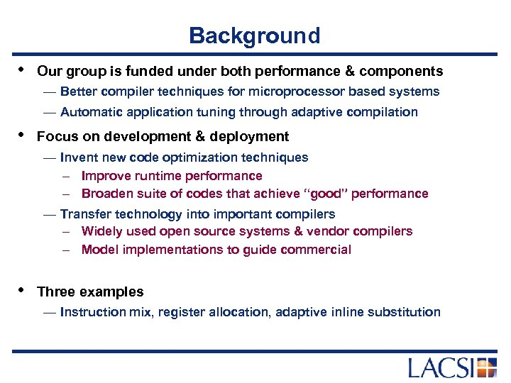 Background • Our group is funded under both performance & components — Better compiler