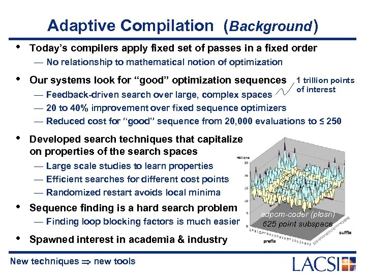 Adaptive Compilation (Background ) • Today's compilers apply fixed set of passes in a