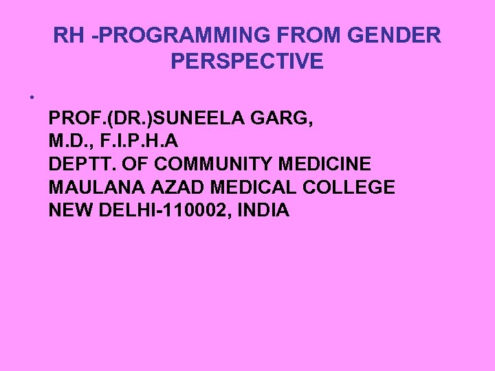 RH -PROGRAMMING FROM GENDER PERSPECTIVE • PROF. (DR. )SUNEELA GARG, M. D. , F.