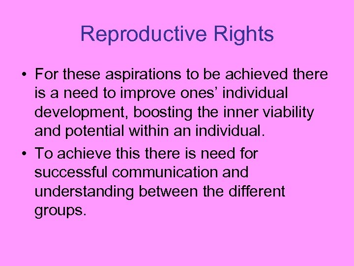 Reproductive Rights • For these aspirations to be achieved there is a need to
